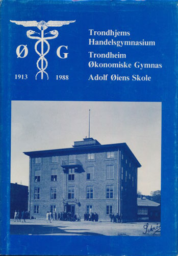 Trondhjems Handelsgymnasium. Trondheim Økonomiske Gymnas. Adolf Øiens Skole. 1913-1988.