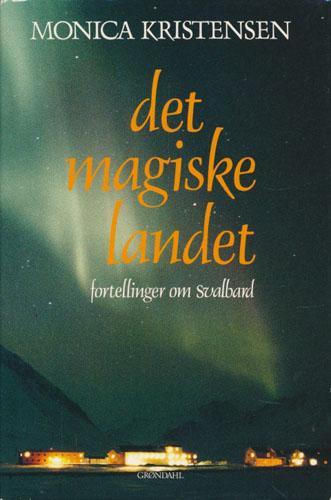 Det magiske landet. Fortellinger om Svalbard.