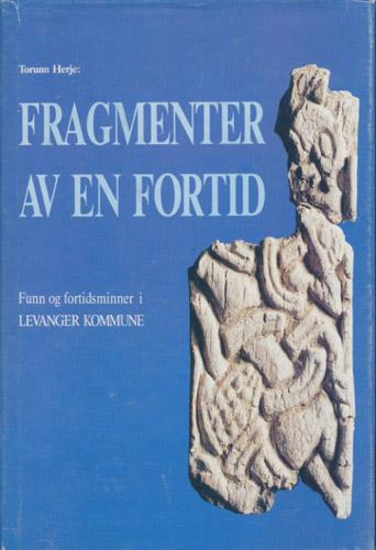 Fragmenter av en fortid. Funn og fortidsminner i Levanger kommune.