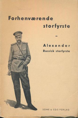 (ALEXANDER) Forhenværende storfyrste. Av Alexander, russisk storfyrste.