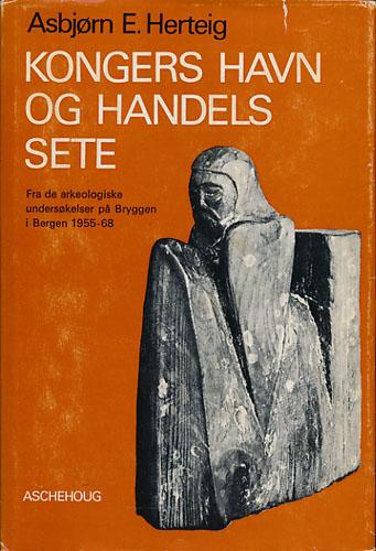 Kongers havn og handels sete. Fra de arkeologiske undersøkelser på Bryggen i Bergen 1955-68.