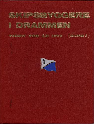 Skipsbyggere i Drammen. Bind 1. Tiden før år 1900.