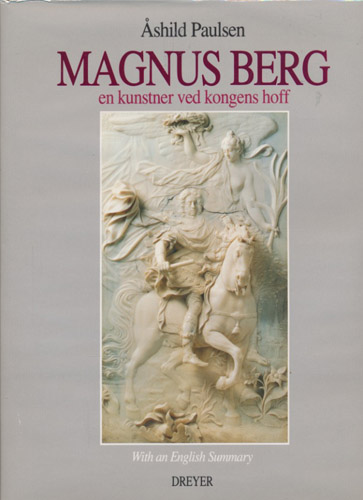(BERG, MAGNUS) Magnus Berg (1666-1739). En kunstner ved kongens hoff. / The Ivory Sculptor at the Danish/Norwegian Court - His Life and Works.