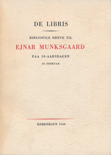 (MUNKSGAARD, EJNAR) De Libris. Bibliofile breve til Ejnar Munksgaard paa 50-Aarsdagen 28.februar.