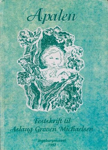 (MICHAELSEN, ASLAUG GROVEN) Apalen. Festskrift til Aslaug Groven Michaelsen. Red. Gunnar A. Steen.