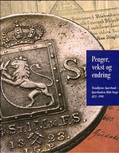 Penger, vekst og endring. Trondhjems Sparebank - Sparebanken Midt-Norge 1823-1998.