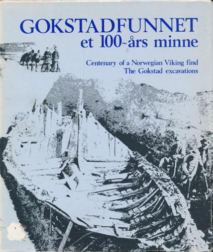 GOKSTADFUNNET. ET 100-ÅRS MINNE.  Centenary of a Norwegian Viking find The Goktad excavations.