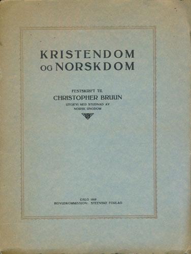 (BRUUN, CHRISTOPHER) Kristendom og norskdom. Festskrift til Christopoher Bruun. Utgjevi med studnad av norsk ungdom.
