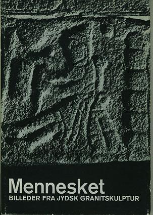 Mennesket. Billeder fra jydsk granitskulptur.