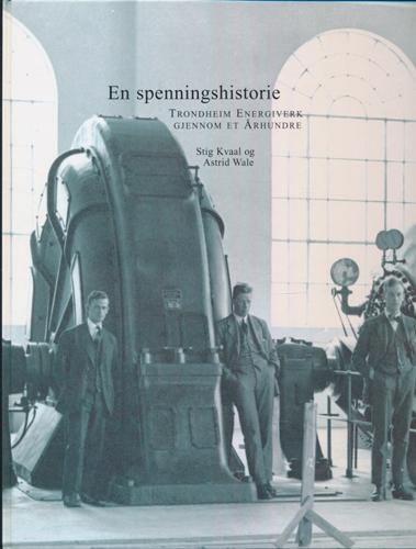 (TRONDHEIM ENERGIVERK) En spenningshistorie. Trondheim Energiverk gjennom et århundre.