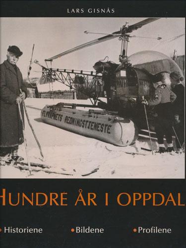 Hundre år i Oppdal. Historiene - Bildene - Profilene.