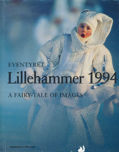 Eventyret Lillehammer 1994. A fairy-tale of images.