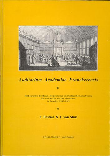 Auditorium Academiae Franekerensis. Bibliographie der Reden, Disputationen und Gelegenheitsdruckwerke der Universität und des Athenäums in Franeker 1585-1843.