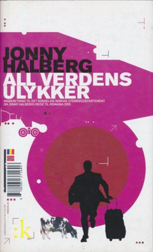 All verdens ulykker. Innberetning til Det kongelige norske utenriksdepartement om Jonny Halbergs reise til Romania 2005.