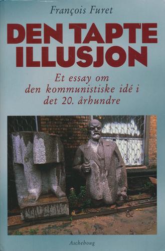 Den tapte illusjon. Et essay om den kommunistiske idé i det 20. århundre.