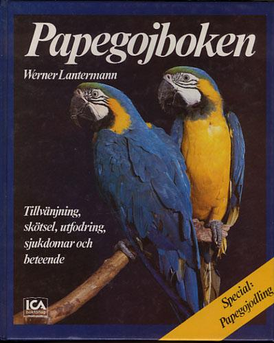 Papegojboken. Tillvänjning, skötsel, utfodring, sjukdomar och beteende. Special: Papegojodling.