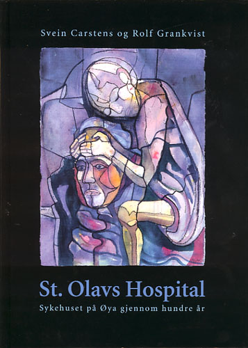 St. Olavs Hospital. Sykehuset på Øya gjennom hundre år.