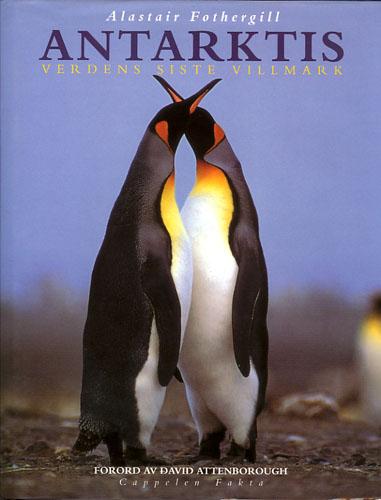 Antarktis. Verdens siste villmark. Forord av David Attenborough.