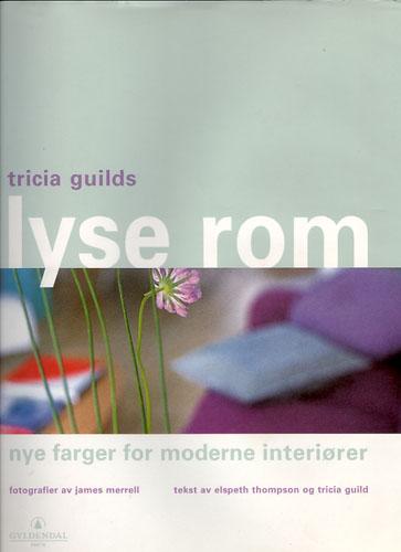 (GUILD, TRICIA) TRICIA GUILDS LYSE ROM.  Fotografier av James Merrell. Tekst av Elspeth Thompson og Tricia Guild.
