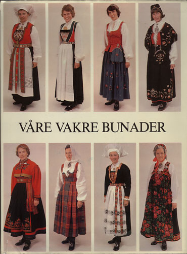 (BUNAD) VÅRE VAKRE BUNADER.  Redigert av Kjersti Skavhaug. Foto Arne Svendsen m.fl.