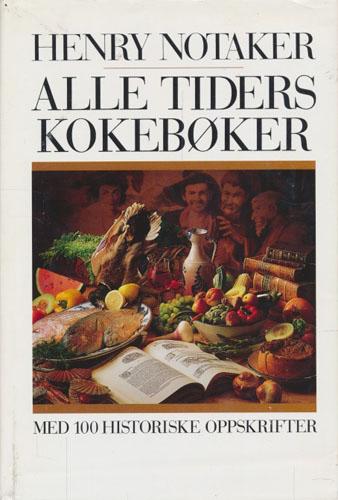 Alle tiders kokebøker - med 100 historiske oppskrifter.