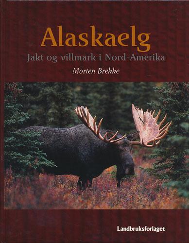 Alaskaelg - jakt og villmark i Nord-Amerika.