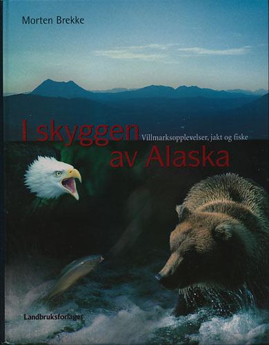 I skyggen av Alaska. Villmarksopplevelser, jakt og fiske.