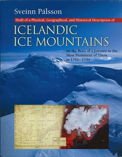 Draft of a physical, geographical, and historical description of Icelandic ice mountains on the basis of a journey to the most prominent of them in 1792-1794 with four maps and eight perspective drawings. An annotated and illustrated English translation by Richard S. William Jr. and Oddur Sigurdsson