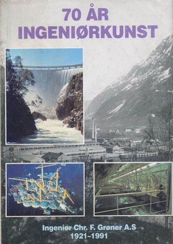70 ÅR INGENIØRKUNST.  Ingeniør Chr. F. Grøner A.S 1921-1991. En oversikt over firmaets utvikling.
