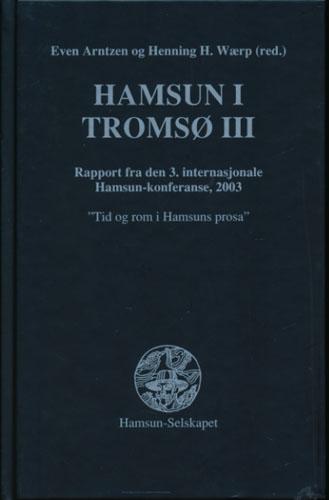 "(HAMSUN, KNUT) Hamsun i Tromsø III. Rapport fra den 3. internasjonale Hamsun-Konferanse, 2003. ""Tid og rom i Hamsuns prosa""."