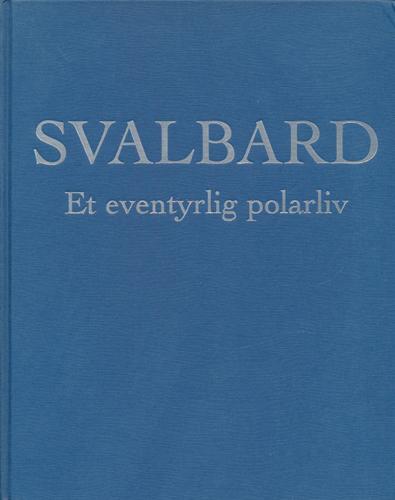 Svalbard. Et eventyrlig polarliv.