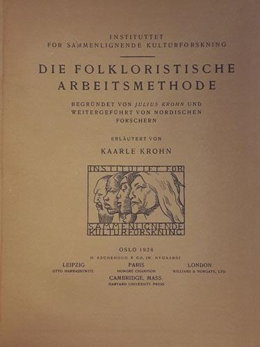 Die folkloristische Arbeitsmethode. Begründet von Julius Krohn und weitergeführt von nordischen Forschern. Erläutert von -.