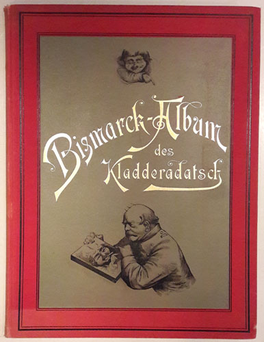 Bismarck-Album des Kladderadatsch.  Mit dreihundert Zeichnungen von -. Und vier facsimilirten Briefen des Reichskanzlers.