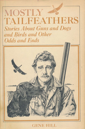 Mostly Tailfeathers. Stories About Guns and Dogs and Birds and Other Odds and Ends.