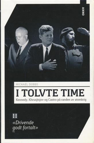I tolvte time. Kennedy, Khrusjtsjov og Castro på randen av atomkrig.
