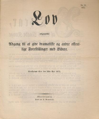 LOV ANGAAENDE ADGANG TIL AT GIVE DRAMATISKE OG ANDRE OFFENTLIGE FORESTILLINGER MED VIDERE.  Stockholms Slot den 22de Mai 1875.