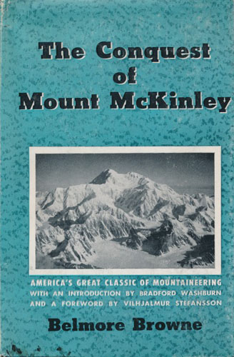The Conquest of Mount McKinley. Illustrations by Belmore Browne and Bradford Washburn.
