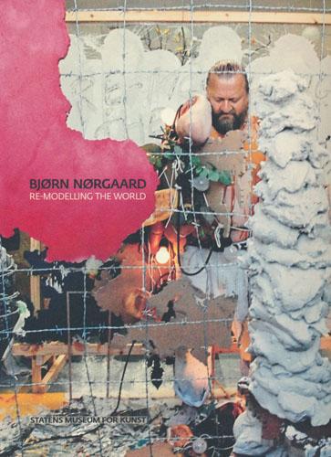 (NØRGAARD, BJØRN) Bjørn Nørgaard. Re-modelling the world.