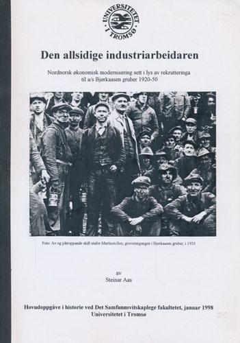 Den allsidige industriarbeidaren. Nordnorsk økonomisk modernisering sett i lys av rekrutteringa til as Bjørkaasen gruber 1920-50.