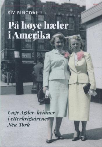 På høye hæler i Amerika. Unge Agder-kvinner i etterkrigstidens New York.