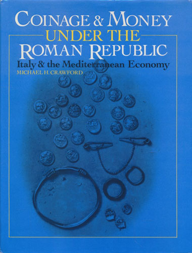 Coinage and Money Under the Roman Republic. Italy and the Mediterranean Economy.