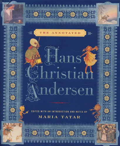 The Annotated Hans Christian Andersen. Edited with an Introduction and Notes by Maria Tatar. Translations by Maria Tatar and Julie K. Allen.