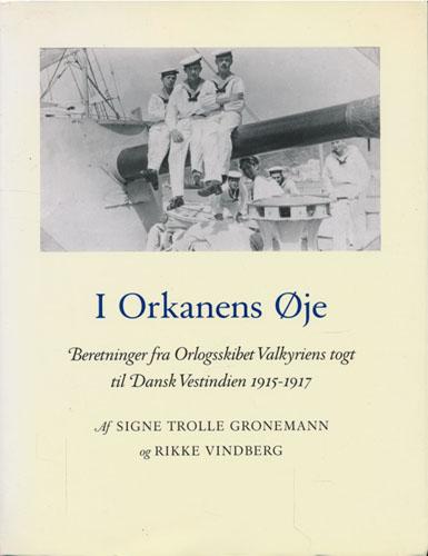 I Orkanens Øje. Beretninger fra Orlogsskibet Valkyriens togt til Dansk Vestindien 1915-1917.