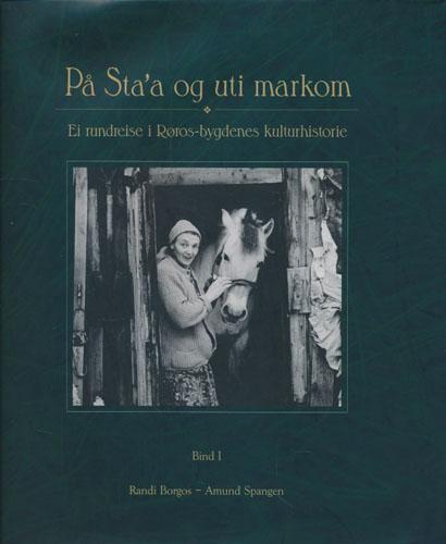(RØROS) På Sta'a og uti markom. Ei rundreise i Røros-bygdenes kulturhistorie.