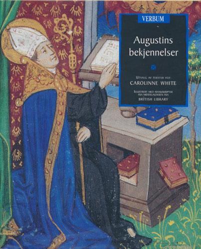 (AUGUSTIN, 354 - 430 E.KR.) Augustins bekjennelser. Utvalg av tekster ved Carolinne White. Norsk oversette og innledning ved Oddmund Hjelde.