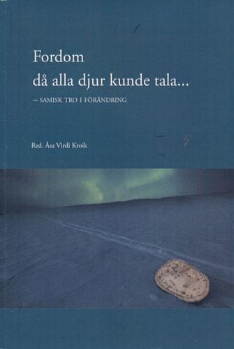 Fordom då alla djur kunde tala... - samisk tro i förändring.