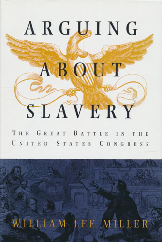 (SLAVERI) Arguing About Slavery. The Great Battle in the United States Congress.