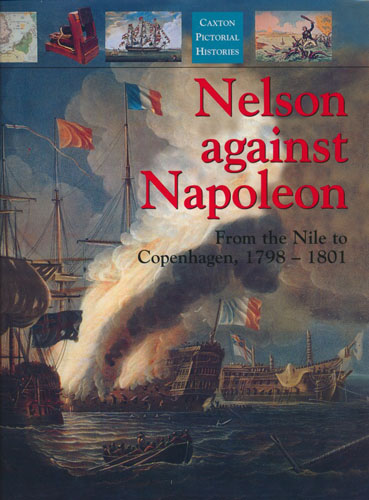 Nelson against Napoleon. From the Nile to Copenhagen, 1798-1801.