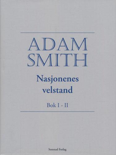 Nasjonenes velstand. Bok I - II.  Oversatt av Åshild Sonstad. Innledende essay av Jon Øyvind Eriksen.