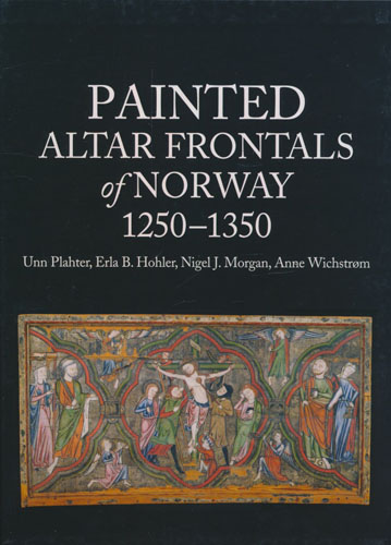 Painted Altar Frontals of Norway 1250-1350.